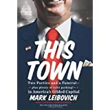 This Town: Two Parties and a Funeral�Plus, Plenty of Valet Parking!�in America's Gilded Capital ~ Mark Leibovich
