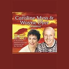 The Caroline Myss and Wayne Dyer Seminar Discours Auteur(s) : Caroline Myss, Dr. Wayne W. Dyer Narrateur(s) : Caroline Myss, Wayne W. Dyer