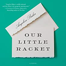 Our Little Racket: A Novel Audiobook by Angelica Baker Narrated by Therese Plummer