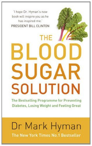 Mark Hyman - The Blood Sugar Solution: The Bestselling Programme for Preventing Diabetes, Losing Weight and Feeling Great (English Edition)