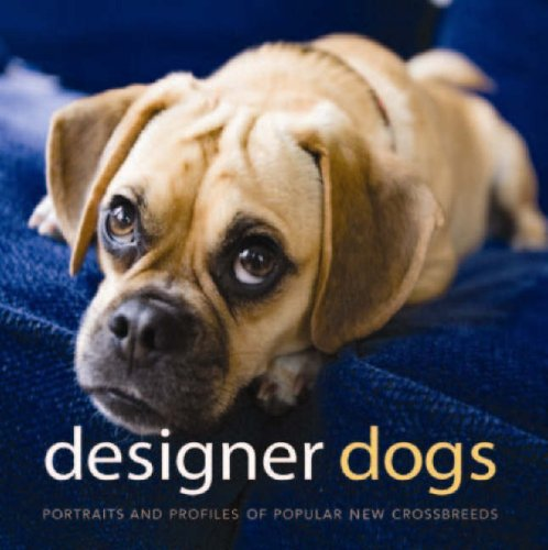 Designer Dogs: Portraits and Profiles of Popular New Crossbreeds PDF