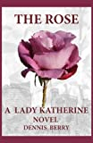 img - for The Rose (A Lady Katherine Novel) book / textbook / text book