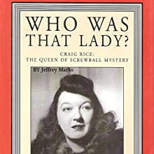Who Was That Lady?: Craig Rice: The Queen of Screwball Mystery (       UNABRIDGED) by Jeffrey Marks Narrated by Natalie Baker Shirer