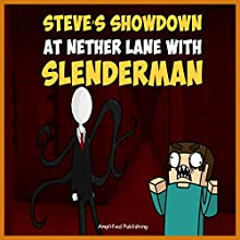 Steve's Showdown at Nether lane with Slenderman: An Adventure Novel for Miners (       UNABRIDGED) by Amplified Publishing Narrated by Ryan DeRemer