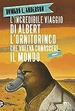 L'incredibile viaggio di Albert l'ornitorinco che voleva conoscere il mondo (Italian Edition)