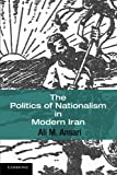 "Ali Ansari, ""The Politics of Nationalism in Modern Iran"" (Cambridge UP, 2012)"