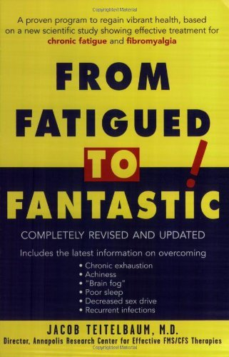 From Fatigued to Fantastic!: A Proven Program to Regain Vibrant Health, Based on a New Scientific Study Showing Effective Treatment for Chronic Fatigue and Fibromyalgia by Teitelbaum, Jacob (2001) Paperback PDF