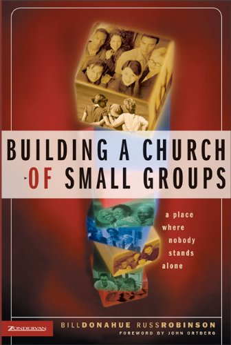 Building a Church of Small Groups: A Place Where Nobody Stands Alone, Donahue, Bill; Robinson, Russ
