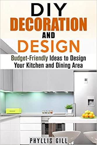 DIY Decoration and Design: Budget-Friendly Ideas to Design Your Kitchen and Dining Area (Home Organizing & Revamp)