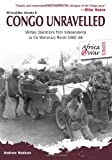 img - for CONGO UNRAVELLED: Military Operations from Independence to the Mercenary Revolt 1960-68 (Africa@War) book / textbook / text book