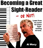 Becoming a Great Sight-Reader -- or Not! Learn from my Quest for Piano Sight-Reading Nirvana