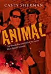 Animal: The Bloody Rise and Fall of t...