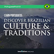 Learn Portuguese: Discover Brazilian Culture & Traditions Audiobook by  Innovative Language Learning LLC Narrated by  PortuguesePod101.com