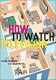 "Ethan Thompson and Jason Mittell, ""How to Watch Television"" (NYU Press, 2013)"