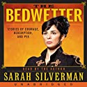 The Bedwetter: Stories of Courage, Redemption, and Pee (       UNABRIDGED) by Sarah Silverman Narrated by Sarah Silverman
