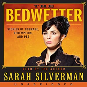 The Bedwetter: Stories of Courage, Redemption, and Pee | [Sarah Silverman]