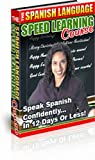 The Spanish Language Speed Learning Course Speak Spanish Confidently in 12 Days or Less!
