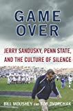 Game Over: Jerry Sandusky, Penn State, and the Culture of Silence