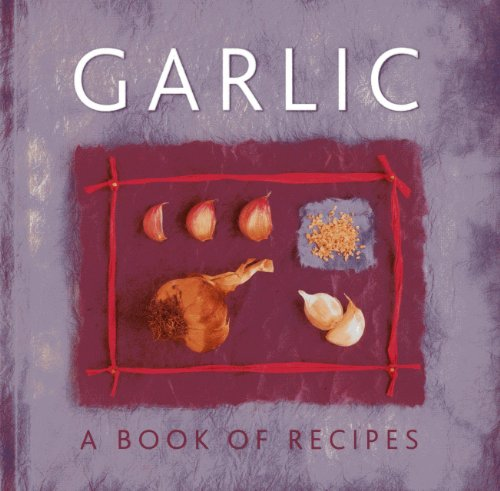 Garlic: A Book of Recipes PDF