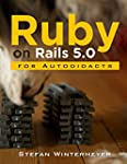 Ruby on Rails 5.0 for Autodidacts: Le...