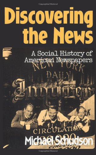 Discovering The News: A Social History Of American...