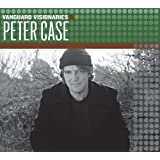 Peter Case (Vanguard Visionaries) ~ Peter Case