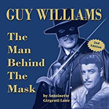 Guy Williams: The Man Behind the Mask Audiobook by Antoinette Girgenti Lane Narrated by Jennifer Groberg