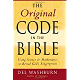 The Original Code in the Bible: Using Science and Mathematics to Reveal God's Fingerprints ~ Del Washburn