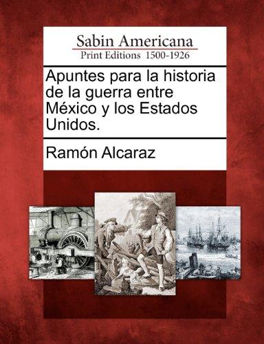 Apuntes para la historia de la guerra entre M xico y los Estados Unidos. (Spanish Edition)