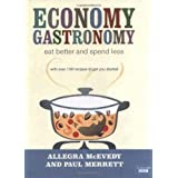 Economy Gastronomy: Eat Better and Spend Lessby Allegra McEvedy