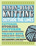 Mason-Dixon Knitting Outside the Lines: Patterns, Stories, Pictures, True Confessions, Tricky Bits, Whole New Worlds, and Familiar Ones, Too (0307381706) by Gardiner, Kay
