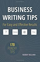 Business Writing Tips: For Easy and Effective Results