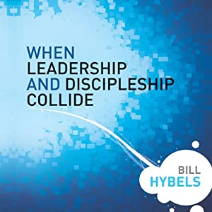 When Leadership and Discipleship Collide | [Bill Hybels]