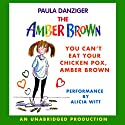 You Can't Eat Your Chicken Pox, Amber Brown (       UNABRIDGED) by Paula Danziger Narrated by Alicia Witt