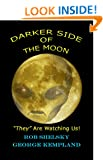 """Darker Side Of The Moon """"They"""" Are Watching Us!"""
