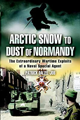 Arctic Snow to Dust of Normandy: The Extraordinary Wartime Exploits of a Naval Special Agent
