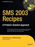 Greg Ramsey SMS 2003 Recipes: A Problem-Solution Approach: A Problem-solving Approach (Expert's Voice)