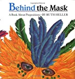 Behind the Mask: A Book about Prepositions (0448411237) by Ruth Heller