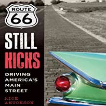 Route 66 Still Kicks: Driving America's Main Street (       UNABRIDGED) by Rick Antonson Narrated by Brian Troxell