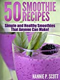Fruit Smoothie Recipes: 50 Simple and Healthy Smoothies That Anyone Can Make! (Quick and Easy Cooking Series)