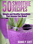 Fruit Smoothie Recipes: 50 Simple and...