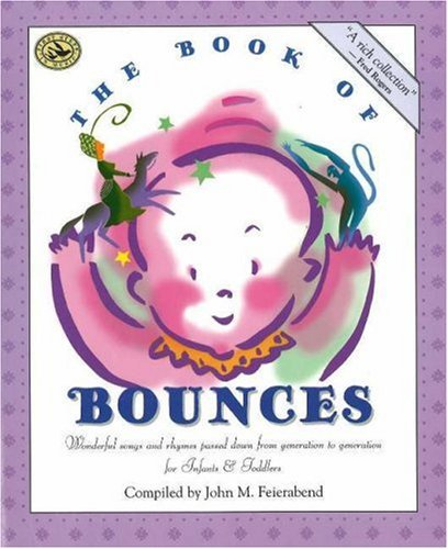 Image for The Book of Bounces: Wonderful Songs and Rhymes Passed Down from Generation to Generation for Infants & Toddlers (First Steps in Music series)