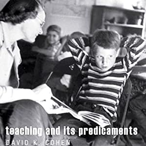 Teaching and Its Predicaments | [David K. Cohen]