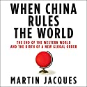 When China Rules the World: The End of the Western World and the Birth of a New Global Order (       UNABRIDGED) by Martin Jacques Narrated by Scott Peterson