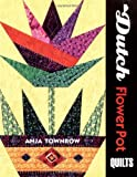 img - for Dutch Flower Pots Quilts by Anja Townrow (2001-04-01) book / textbook / text book