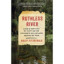 Ruthless River: Love and Survival by Raft on the Amazon's Relentless Madre de Dios | Livre audio Auteur(s) : Holly FitzGerald Narrateur(s) : Jorjeana Marie
