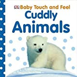 Dorling Kindersley Cuddly Animals (Baby Touch and Feel)