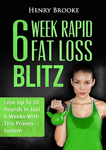 Rapid Fat Loss: Lose Up To 30 Pounds In Just 6 Weeks (Free E-Book With Download) by Henry Brooke