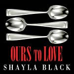 Ours to Love: Wicked Lovers, Book 7 (       UNABRIDGED) by Shayla Black Narrated by Lexi Maynard