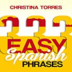 Spanish: 333 Easy Spanish Phrases: Spanish Language Learning Secrets Book 2 | Christina Torres